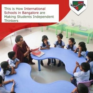 This is How International Schools in Bangalore are Making Students Independent Thinkers