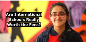 Are International Schools Really Worth the Fees?