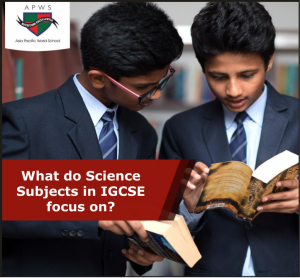 What do Science Subjects in IGCSE focus on ?